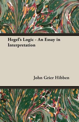 Hegels Logic - An Essay in Interpretation  by  John Grier Hibben