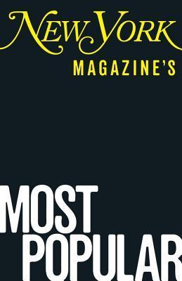 New York Magazines Most Popular: Readers 26 Favorite Stories of the Past Five Years  by  New York Magazine