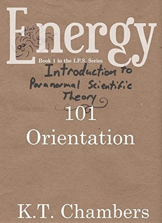 Energy: 101 - Orientation (Energy (Book 1 in the IPS Series)) K.T. Chambers