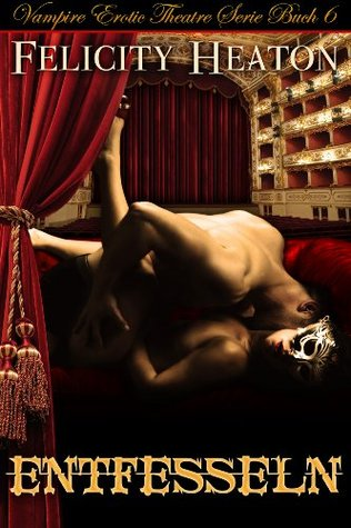 Entfesseln (Vampire Erotic Theatre #6)  by  Felicity Heaton