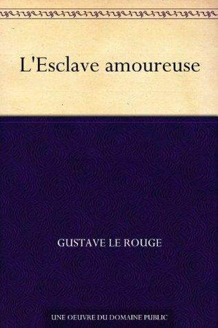 LEsclave amoureuse Gustave Le Rouge