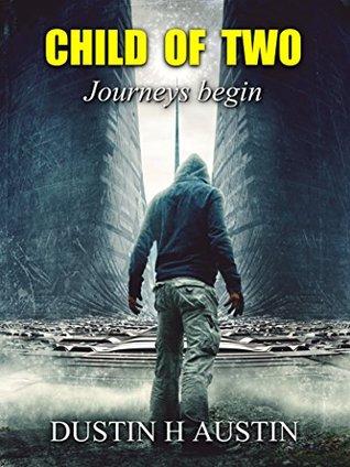 Child of Two: Journeys Begin Dustin H. Austin