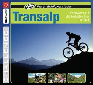 Transalp: Hobbybiker auf der härtesten Tour der Welt Peter Schlickenrieder