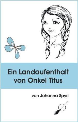 Ein Landaufenthalt von Onkel Titus Johanna Spyri