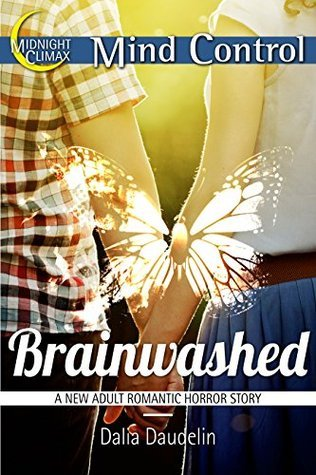 Brainwashed (A New Adult Romantic Horror Story) (MKULTRA and Mind Control Erotica Book 1)  by  Dalia Daudelin
