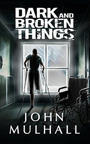 Dark and Broken Things  by  John Mulhall