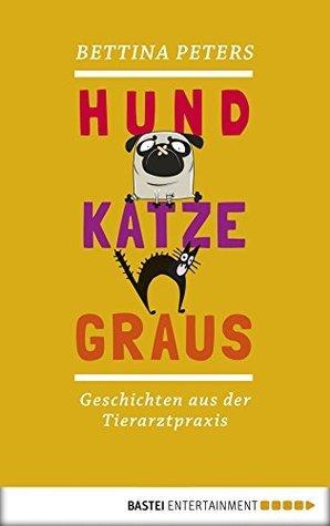 Hund, Katze, Graus: Geschichten aus der Tierarztpraxis  by  Bettina Peters