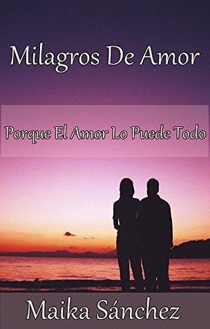 Milagros De Amor: Porque El Amor Lo Puede Todo (Rubi nº 1) Maika Sánchez
