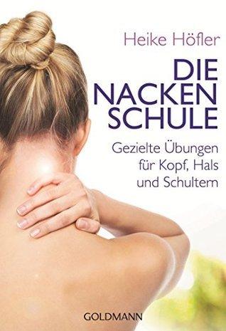 Die Nackenschule: Gezielte Übungen für Kopf, Hals und Schultern  by  Heike Höfler