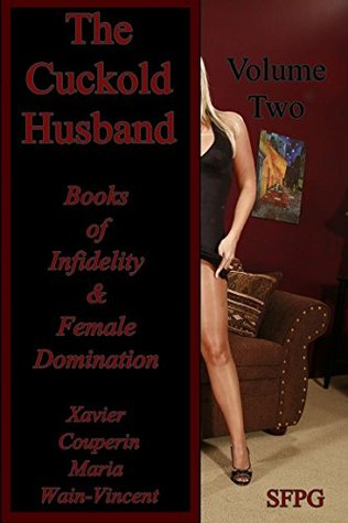 The Cuckold Husband: Books of Infidelity & Female Domination Xavier Couperin
