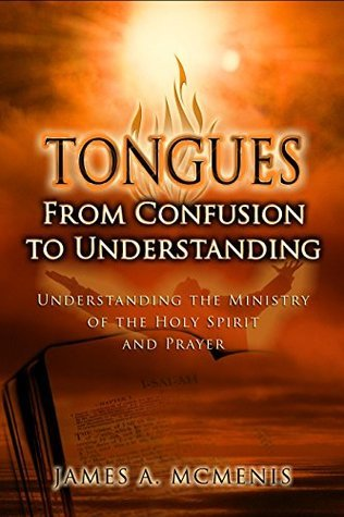 Tongues: From Confusion To Understanding  by  James A. McMenis