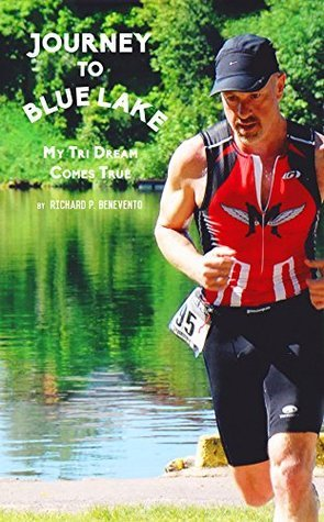 Journey To Blue Lake: My Tri Dream Comes True  by  Richard Benevento