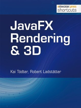 JavaFX Rendering & 3D (shortcuts 74) Kai Tödter