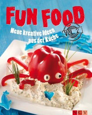 Fun Food - Volume 2: Neue kreative Rezepte für Kinderfest, Motto-Party und viele weitere Anlässe  by  Nina Engels