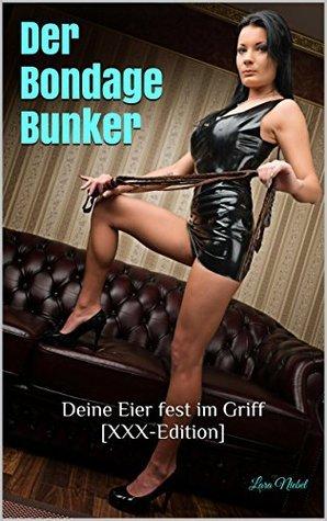 Der Bondage Bunker: Deine Eier fest im Griff [XXX-Edition]  by  Lara Niebel