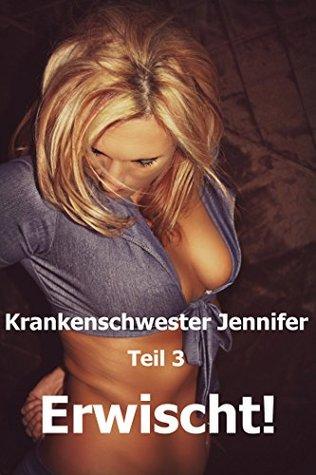 Krankenschwester Jennifer - Teil 3 - Erwischt!  by  Patrizia Otting