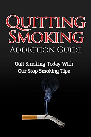 Quitting Smoking Addiction Guide: Quit Smoking Today With Our Stop Smoking Tips  by  Danielle Dixon