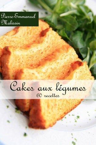 Cakes aux légumes 60 recettes Pierre-Emmanuel Malissin