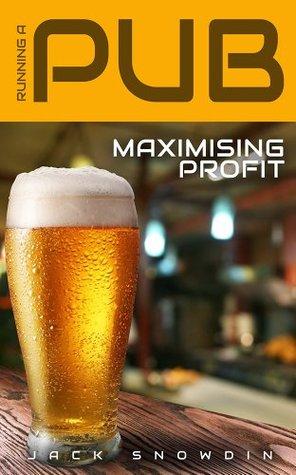 Running a Pub: Maximising Profit  by  Jack Snowdin
