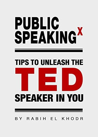 Public Speaking X: Tips to Unleash the TED Speaker in You  by  Rabih El Khodr