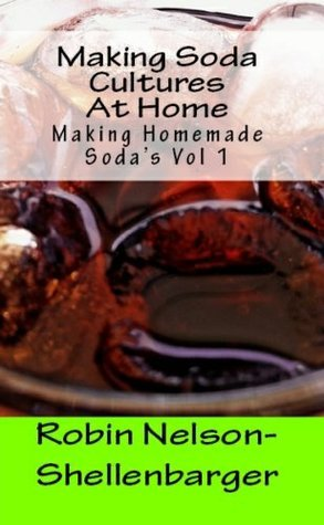 Making Soda Cultures At Home (Making Homemade Sodas Book 1)  by  Robin Nelson-Shellenbarger