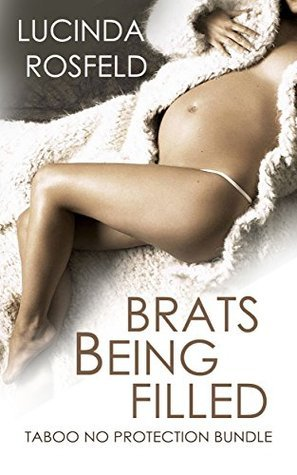 Brats Being Filled: Taboo No Protection Bundle  by  Lucinda Rosfeld