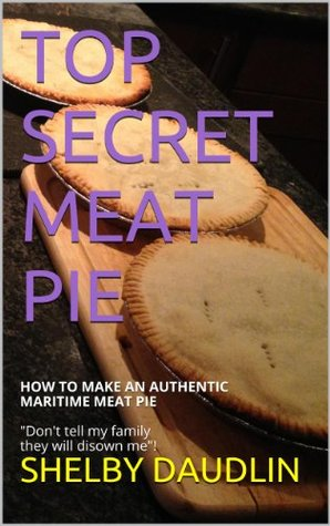TOP SECRET MEAT PIE: HOW TO MAKE AN AUTHENTIC MARITIME MEAT PIE Shelby Daudlin