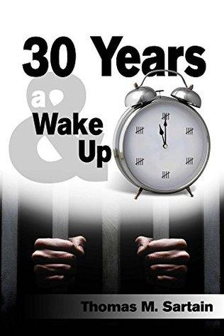 30 Years & a Wake Up Thomas M. Sartain