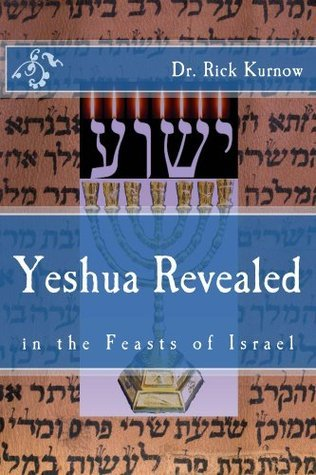 Yeshua Revealed in the Feasts of Israel  by  Rick Kurnow