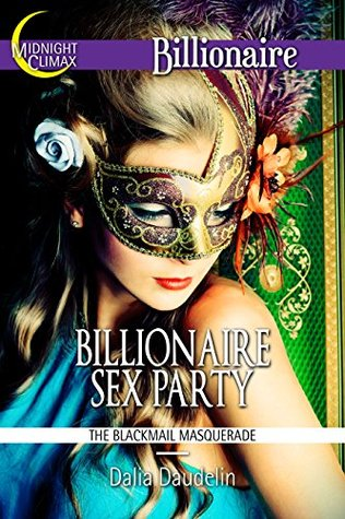 Billionaire Sex Party (The Blackmail Masquerade) (The Kinky Desires of Billionaires Book 1)  by  Dalia Daudelin