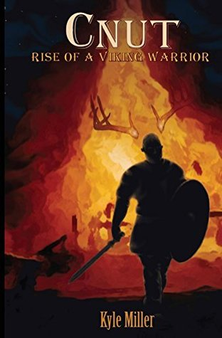 Cnut: Rise of a Viking Warrior (Cnut the Viking Warrior Book 1)  by  Kyle Miller