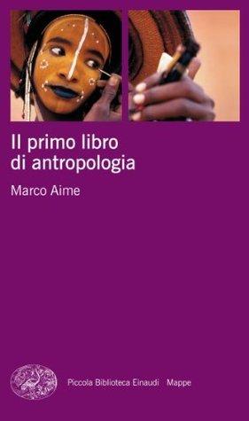 Il primo libro di antropologia Marco Aime