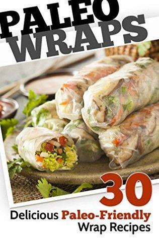Paleo Wraps: 30 Delicious Paleo-Friendly Wrap Recipes  by  Susan Reynolds