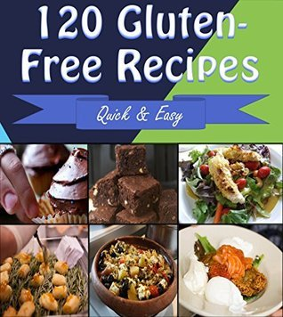 Gluten Free: 120 Quick and Easy Gluten-Free Recipes for Snacks, Appetizers, Dinner and Dessert - The Gluten-Free Cookbook for Beginners - Super Easy Gluten-Free Recipes for Busy People on the Go  by  Sophie Rogers