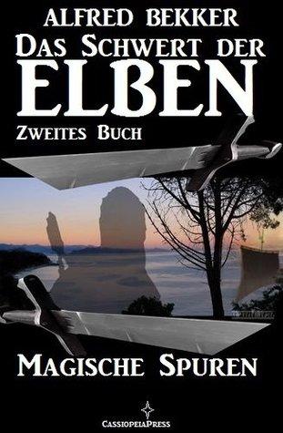 Magische Spuren (Das Schwert der Elben - Zweites Buch) (Alfred Bekkers Elben-Saga - Neuausgabe 10) Alfred Bekker