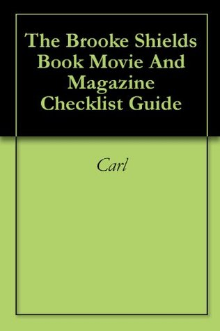 The Brooke Shields Book Movie And Magazine Checklist Guide  by  Carl