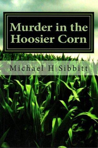 Murder in the Hoosier Corn Michael L Sibbitt