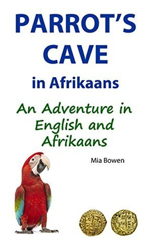 Parrots Cave in Afrikaans: An Adventure in English and Afrikaans (Learn Afrikaans Book 3)  by  Mia Bowen