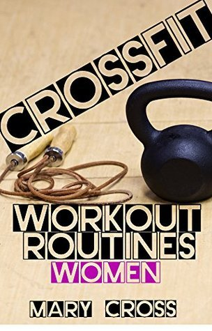 Crossfit Workout Routines for Women Mary Cross