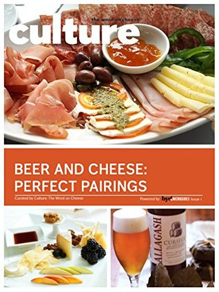Beer & Cheese: Perfect Pairings (Culture: The Word on Cheese Book 1)  by  Culture: The Word on Cheese