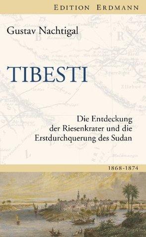 Tibesti: Die Entdeckung der Riesenkrater und die Erstdurchquerung des Sudan 1868-1874  by  Gustav Nachtigal