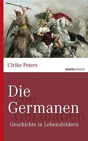 Die Germanen: Geschichte in Lebensbildern  by  Ulrike Peters