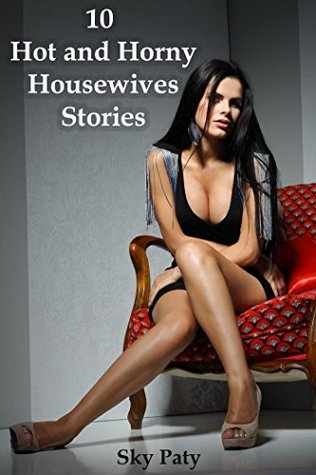 10 Hot and Horny Housewives Stories Sky Paty