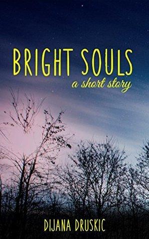 Bright Souls  by  Dijana Druskic