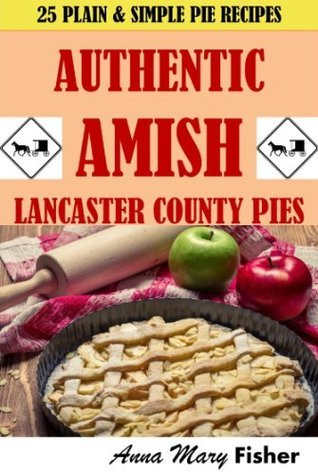 Amish Recipes: Lancaster County Pies Anna Mary Fisher
