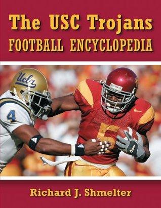 The USC Trojans Football Encyclopedia  by  Richard J. Shmelter
