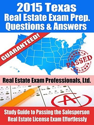 2015 Texas Real Estate Exam Prep Questions and Answers: Study Guide to Passing the Salesperson Real Estate License Exam Effortlessly  by  Real Estate Exam Professionals Ltd.