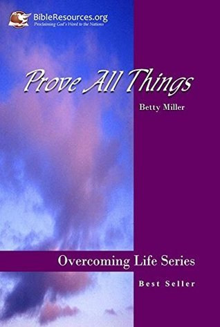 Prove All Things: (Overcoming Life Series - Book 1)  by  Betty Miller