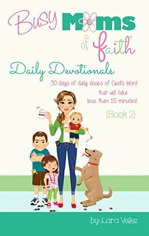 Busy Moms of Faith - Daily Devotionals {Book 2}: {Book 2} L. Velez