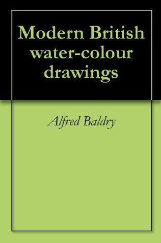 Modern British water-colour drawings  by  Alfred Baldry